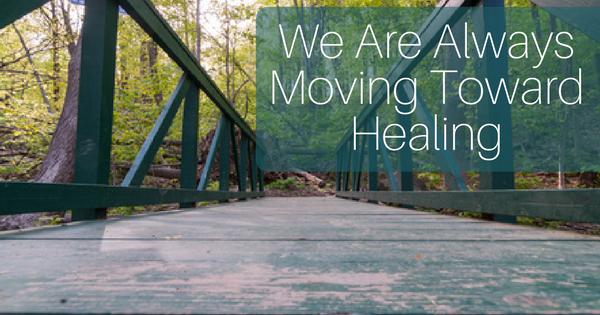 Always Moving toward Healing