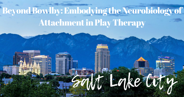 salt lake city- beyond bowlby: embodying the neurobiology of ...